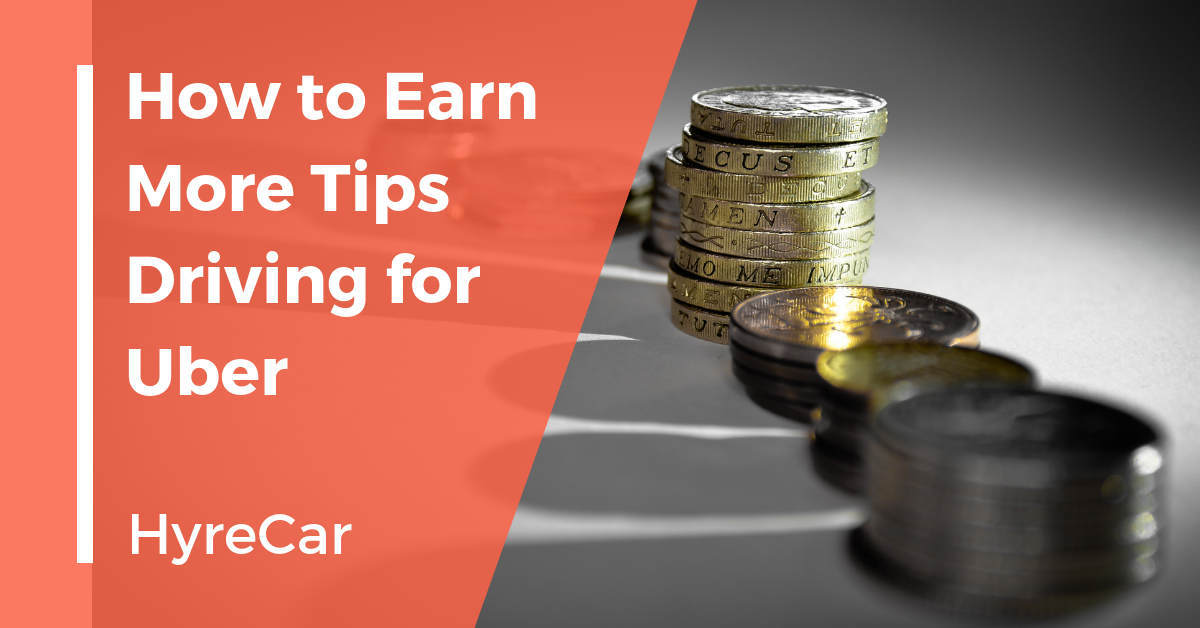 How to Earn More Tips Driving For Uber - HyreCar
