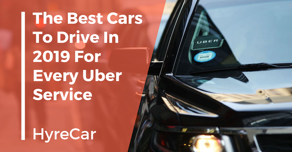 The Best Cars to Drive in 2019 for Every Uber Service - HyreCar